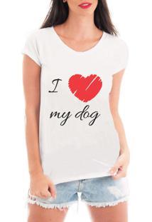 Camiseta Criativa Urbana I Love My Dog Branca - Kanui