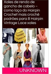 Ebook Xales De Renda De Gancho De Cabelo ~ Como Laço Do Hairpin Crochet Mais Crochê Padrões Para 8 Hairpin Vintage Lace Xales