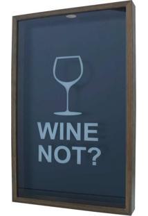 Quadro Porta Rolhas Taça Wine Not? Marrom Médio 30X50X5