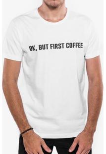 Camiseta Ok, But First Coffee Branca 103430