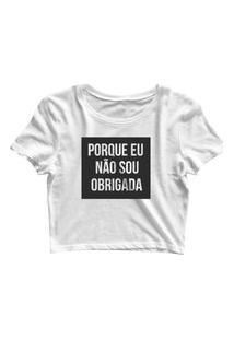 Blusa Blusinha Feminina Cropped Tshirt Camiseta Porque Não Sou Obrigada Branco
