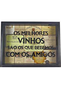Quadro Art Frame Porta Rolhas Madeira Os Melhores Vinhos São Os Que Bebemos Com Os Amigos