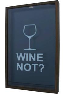 Quadro Porta Rolhas Taça Wine Not? 30X50X5 Imbuia