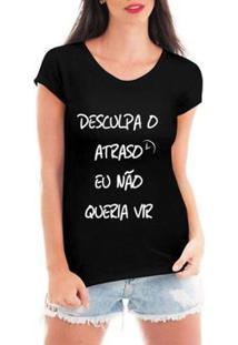 Camiseta Criativa Urbana Desculpa O Atraso Feminina - Feminino-Preto
