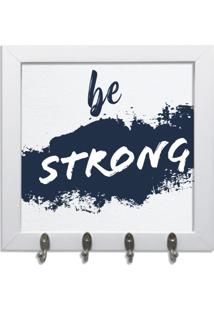 Quadro Oppen House Porta Chaves 24X24Cm Frases Be Strong Decorativo Chaveiro Moldura Branca