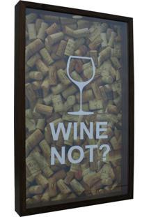 Quadro Porta Rolhas Taça Wine Not? 30X50X5 Natural