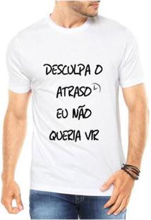 Camiseta Criativa Urbana Não Queria Vir Engraçadas Masculina - Masculino-Branco