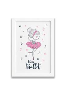Quadro Bailarina Frase I Love Ballet Moldura Branca 22X32Cm