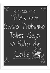 Quadro Decorativo Preto Problema É A Falta De Café Branco - Médio
