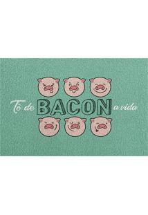 Capacho Tô De Bacon A Vida 40X60 Cm - Kapazi - Estampado