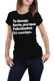 Camiseta Hunter Te Desejo Sorte, Porque Felicidade Só Comigo Preta