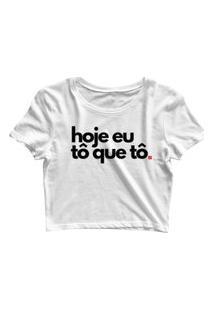 Blusa Blusinha Feminina Cropped Tshirt Camiseta Hoje Eu Tô Que Tô Branco