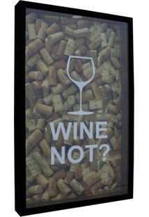 Quadro Porta Rolhas Wine Not? 30X50X5 Preto