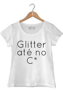 Camiseta Glitter Até No C*