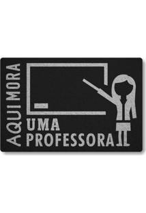 Tapete Capacho Aqui Mora Uma Professora - Preto