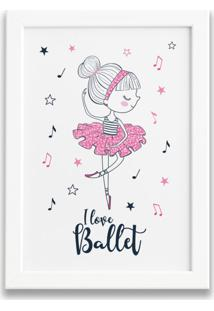 Quadro Bailarina Frase I Love Ballet Moldura Branca 22X32Cm - Multicolorido - Dafiti