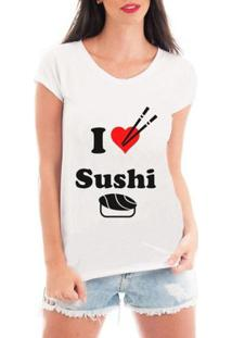 Camiseta Criativa Urbana I Love Sushi Eu Amo Sushi - Feminino-Branco