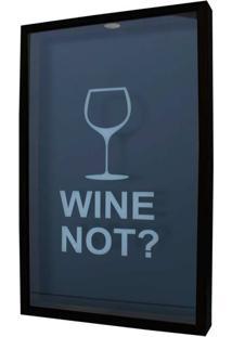 Quadro Porta Rolhas Taça Wine Not? Preto 30X50X5