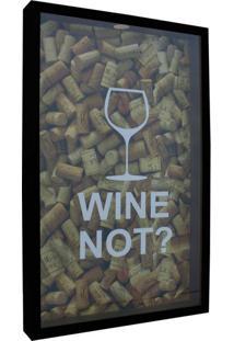 Quadro Porta Rolhas Taça Wine Not? 30X50X5 Pto