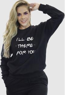 Blusa Moletom Feminino Moleton Básico Suffix Preto Estampa Ill Be There For You - Tricae