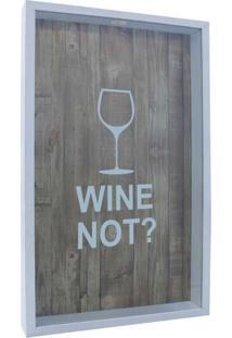 Quadro Porta Rolhas Wine Not Taça 30X50X5 Bco