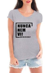 Camiseta Criativa Urbana Nunca Nem Vi Feminina - Feminino-Cinza
