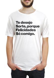 Camiseta Hunter Te Desejo Sorte, Porque Felicidades Só Comigo Branca