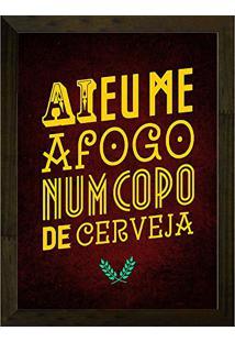 ff7c80f35 ... Quadro Decorativo 24X33 Ai Eu Me Afogo Num Copo De Cerveja Art E Cia -  Natural