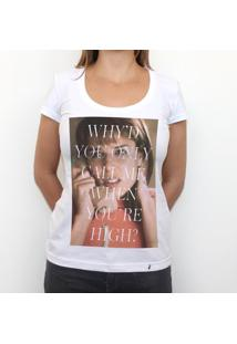 Only When You`Re High - Camiseta Clássica Feminina