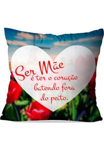 Almofada Avulsa Decorativa Ser Mãe É Ter O Coração.