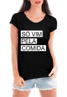 Blusa Criativa Urbana Só Vim Pela Comida T-Shirt Feminina - Feminino-Preto