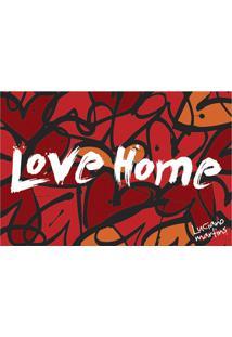 Capacho Vinil Art Luciano Martins Love Home 40X60Cm