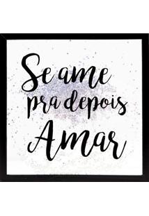 "Quadro Decorativo Sandu ""Se Ame Pra Depois Amar""- Brancoart Frame"