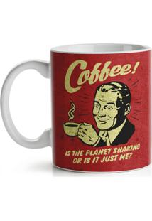 Caneca Coffee Is The Planet Shaking Or Is It Just Me Geek10 Vermelho