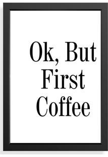 Quadro Decorativo Ok But First Coffee Preto