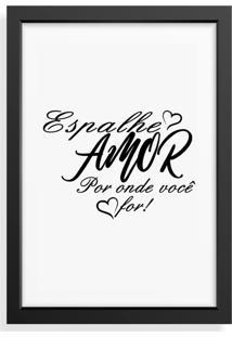 Quadro Love Decor Decorativo Espalhe Amor Por Onde Voc㪠For Preto/Branco - Branco - Dafiti