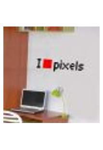 Adesivo De Parede Frase - I Love Pixels - M 10X40Cm