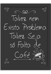 Quadro Decorativo Preto Problema É A Falta De Café Preto - Médio
