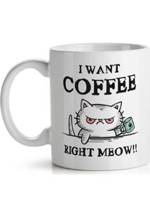Caneca I Want Coffee Right Meow Geek10 - Branco