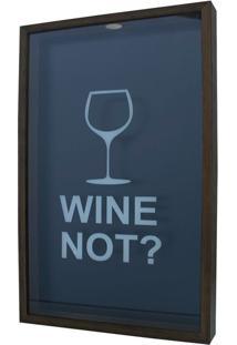 Quadro Porta Rolhas Wine Not? 30X50Imbuia