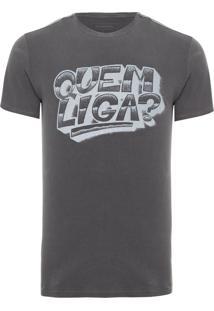 Camiseta Masculina Quem Liga - Cinza