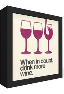 Quadro Adoraria Caixa Frontal Beba Mais Vinho Wine Drink Preto