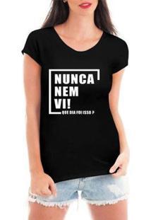 Blusa Criativa Urbana Nunca Nem Vi T-Shirt Feminina - Feminino-Preto