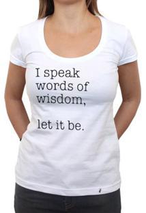 I Speak Words Of Wisdom - Camiseta Clássica Feminina