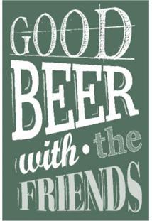 Placa Decorativa Good Beer Whit The Friends 20X30 Cm