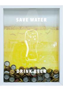 Quadro Porta Tampinhas De Cervejas Save Water Drink Beer 22X37Cm Branco