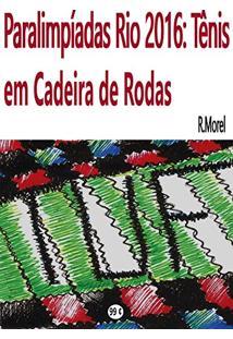 """Ebook Paralimpíadas Rio 2016: Tênis Em Cadeira De Rodas: Que Djokovic Que Nada (Coleção """"Rio 2016"""")"""