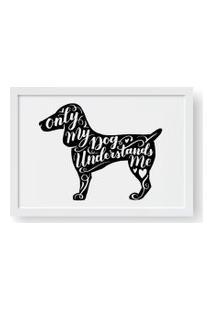 Quadro Love Decor Decorativo Dog Understand Me