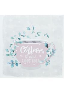 "Quadro Decorativo ""Coffee Is Always A Good Idea""- Rosa Curban"