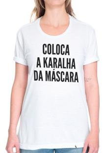 Coloca A Karalha Da Máscara - Camiseta Basicona Unissex
